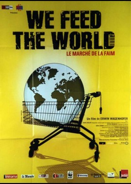 affiche du film WE FEED THE WORLD LE MARCHE DE LA FAIM