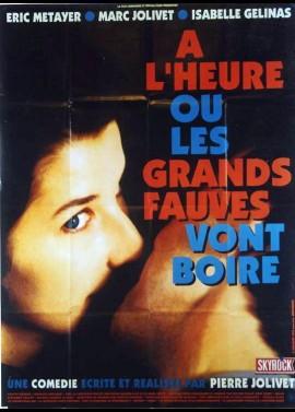 affiche du film A L'HEURE OU LES GRANDS FAUVES VONT BOIRE